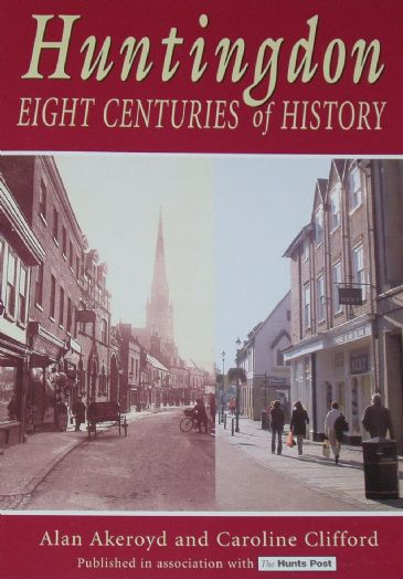 Huntingdon - Eight Centuries of History, by Alan Akeroyd and Caroline Clifford
